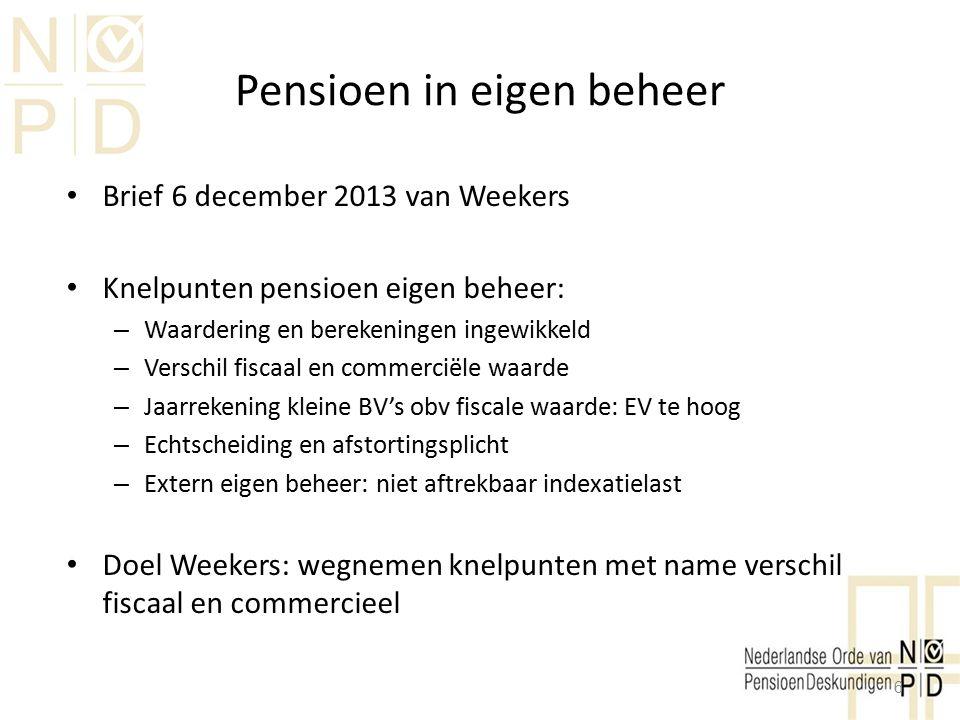 Pensioen in eigen beheer Brief 6 december 2013 van Weekers Knelpunten pensioen eigen beheer: – Waardering en berekeningen ingewikkeld – Verschil fisca