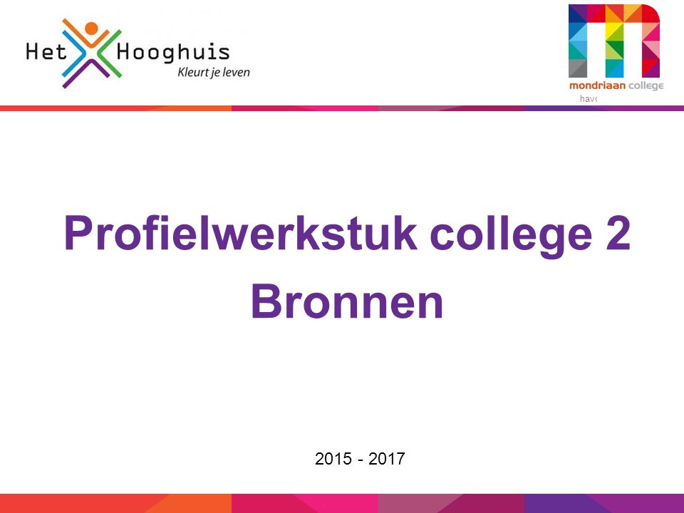 havo – vmbo-t/havo Profielwerkstuk college 2 Bronnen 2015 - 2017