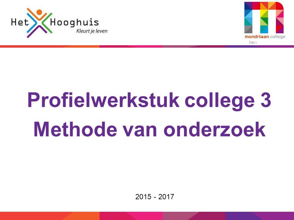havo – vmbo-t/havo Profielwerkstuk college 3 Methode van onderzoek 2015 - 2017