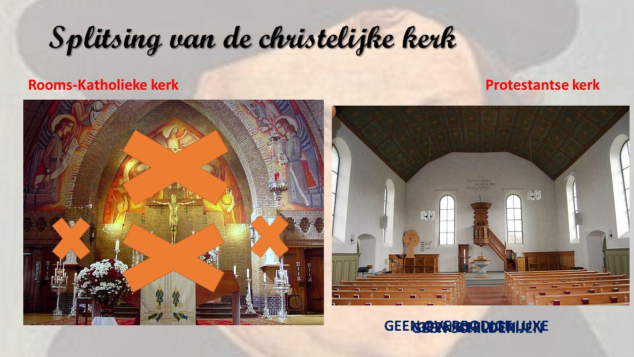 Splitsing van de christelijke kerk Rooms-Katholieke kerkProtestantse kerk GEEN BEELDEN GEEN SCHILDERIJEN GEEN OVERBODIGE LUXE