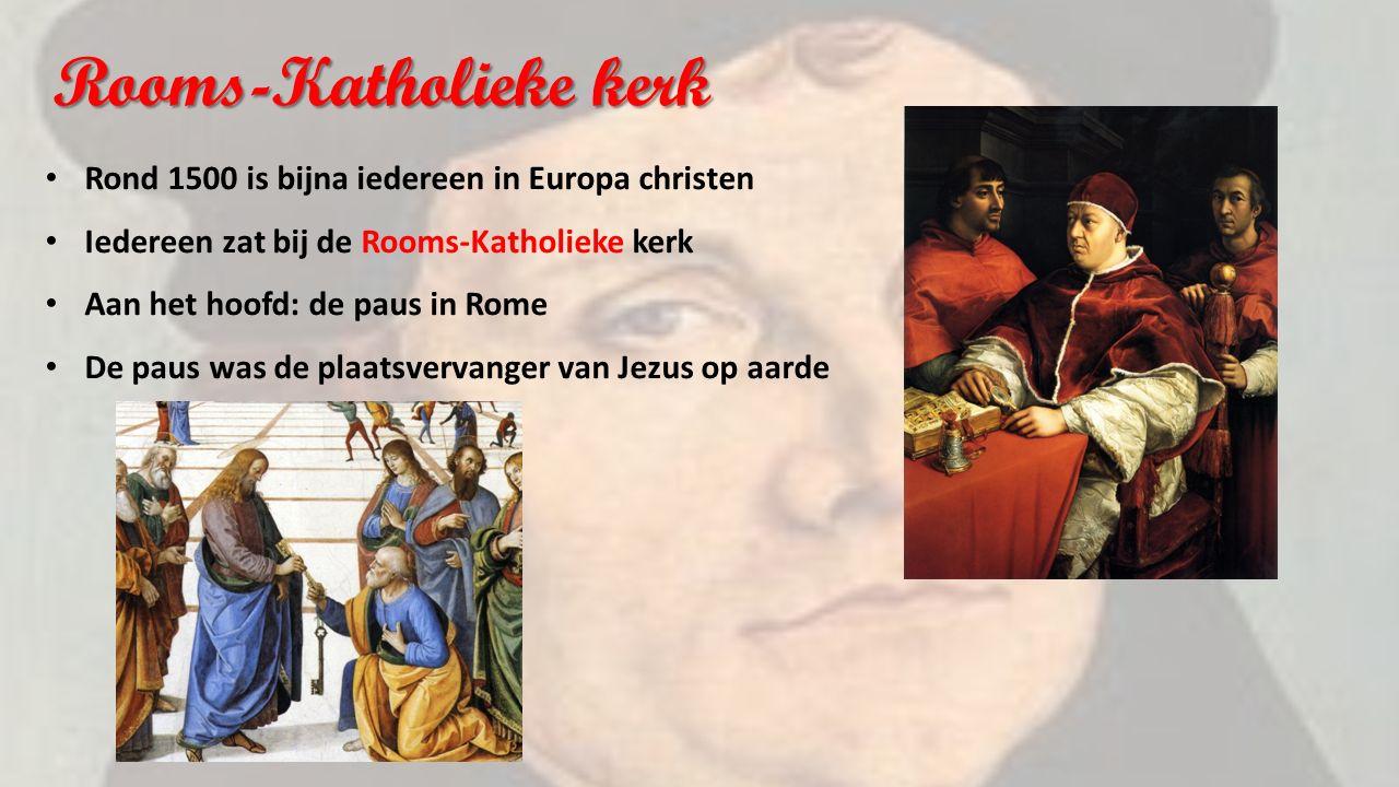 Rooms-Katholieke kerk Rond 1500 is bijna iedereen in Europa christen Iedereen zat bij de Rooms-Katholieke kerk Aan het hoofd: de paus in Rome De paus was de plaatsvervanger van Jezus op aarde