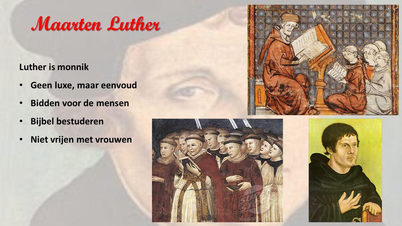 Maarten Luther Luther is monnik Geen luxe, maar eenvoud Bidden voor de mensen Bijbel bestuderen Niet vrijen met vrouwen