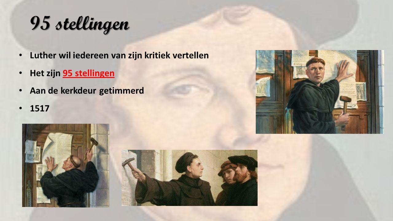 95 stellingen Luther wil iedereen van zijn kritiek vertellen Het zijn 95 stellingen Aan de kerkdeur getimmerd 1517