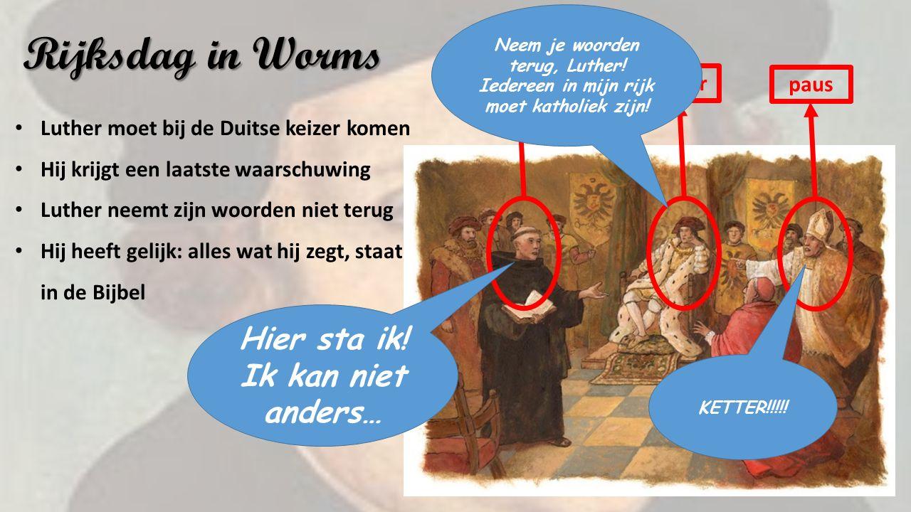 Rijksdag in Worms Luther moet bij de Duitse keizer komen Hij krijgt een laatste waarschuwing Luther neemt zijn woorden niet terug Hij heeft gelijk: alles wat hij zegt, staat in de Bijbel keizer paus Luther Neem je woorden terug, Luther.