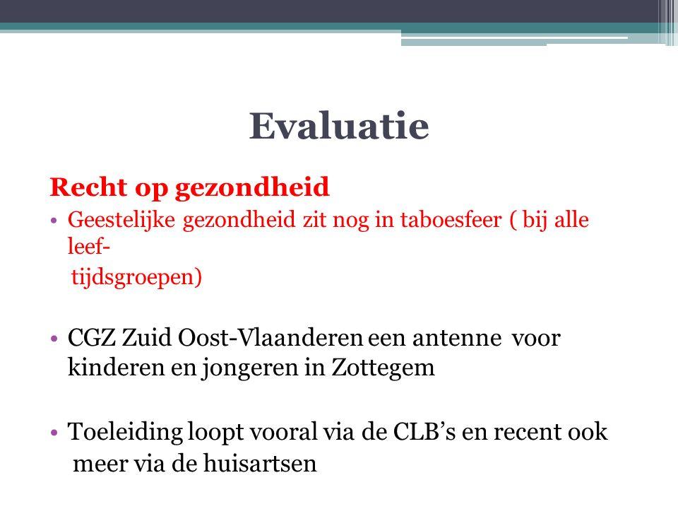 Evaluatie Recht op gezondheid Geestelijke gezondheid zit nog in taboesfeer ( bij alle leef- tijdsgroepen) CGZ Zuid Oost-Vlaanderen een antenne voor kinderen en jongeren in Zottegem Toeleiding loopt vooral via de CLB's en recent ook meer via de huisartsen