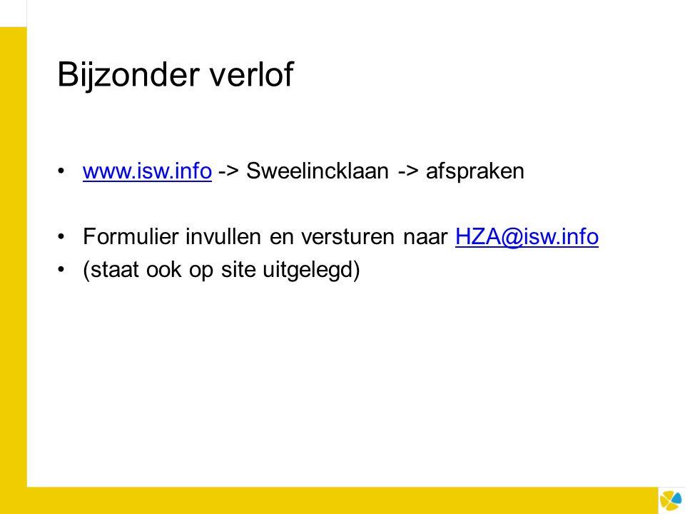Bijzonder verlof www.isw.info -> Sweelincklaan -> afsprakenwww.isw.info Formulier invullen en versturen naar HZA@isw.infoHZA@isw.info (staat ook op site uitgelegd)