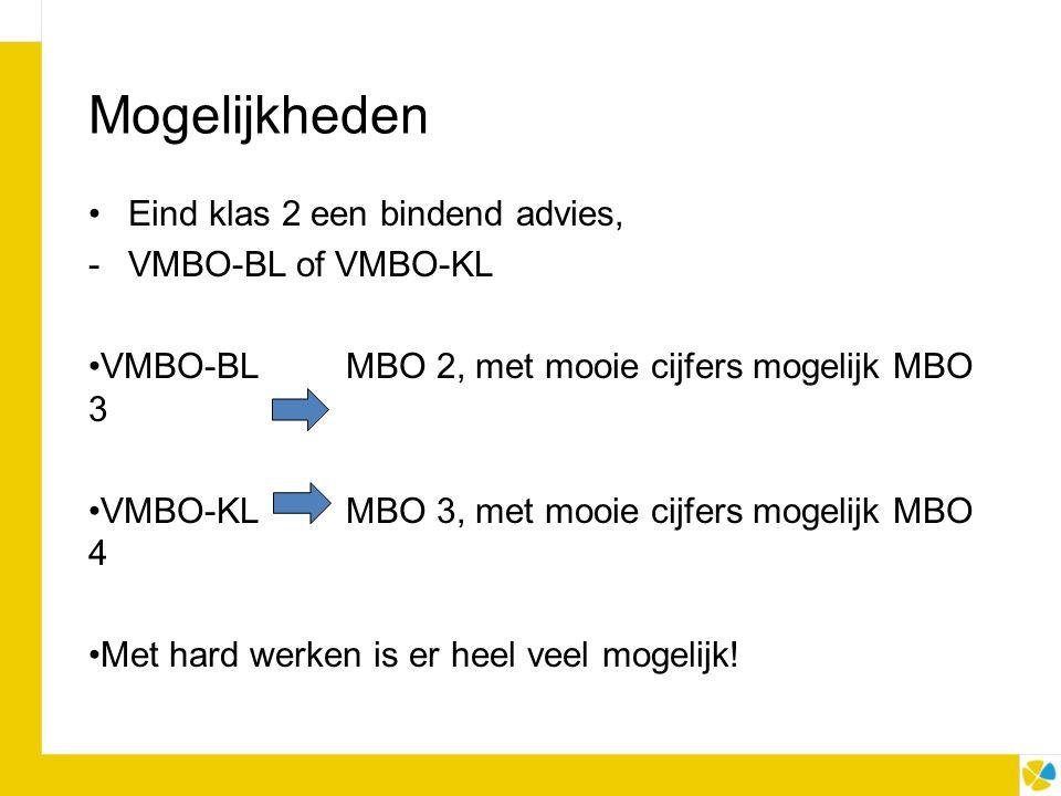 Mogelijkheden Eind klas 2 een bindend advies, -VMBO-BL of VMBO-KL VMBO-BL MBO 2, met mooie cijfers mogelijk MBO 3 VMBO-KL MBO 3, met mooie cijfers mogelijk MBO 4 Met hard werken is er heel veel mogelijk!