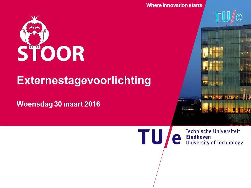 Where innovation starts Externestagevoorlichting Woensdag 30 maart 2016