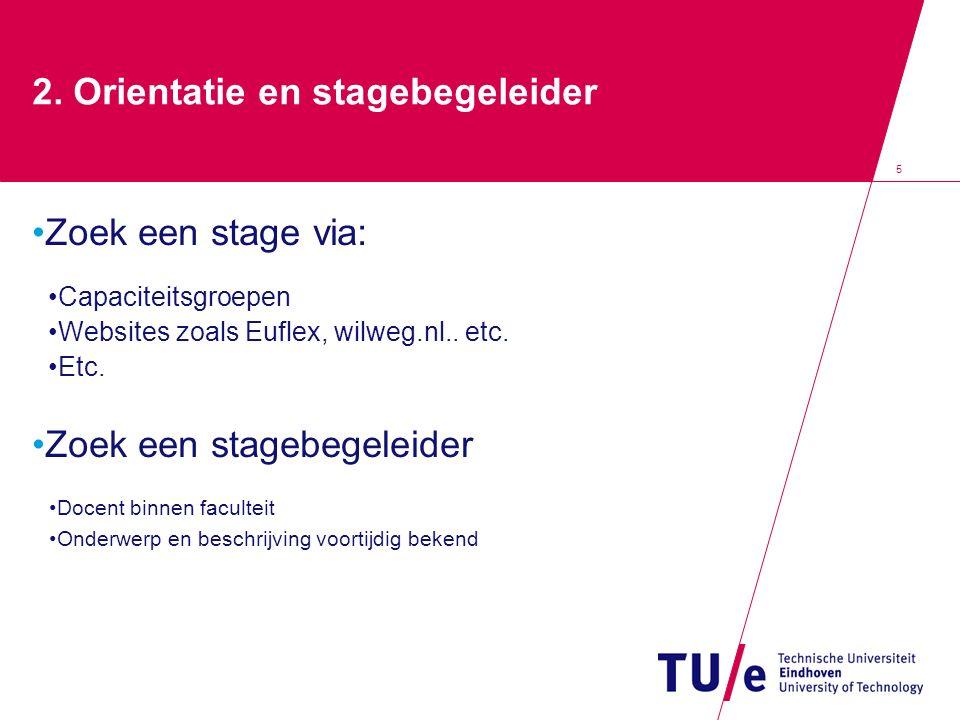 5 2. Orientatie en stagebegeleider Zoek een stage via: Capaciteitsgroepen Websites zoals Euflex, wilweg.nl.. etc. Etc. Zoek een stagebegeleider Docent