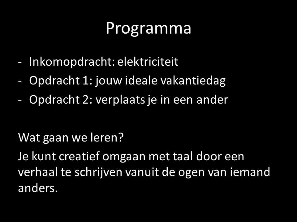 Programma -Inkomopdracht: elektriciteit -Opdracht 1: jouw ideale vakantiedag -Opdracht 2: verplaats je in een ander Wat gaan we leren.