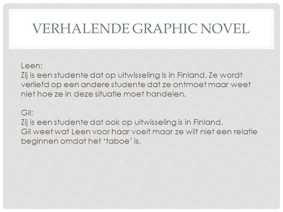 VERHALENDE GRAPHIC NOVEL Leen: Zij is een studente dat op uitwisseling is in Finland.