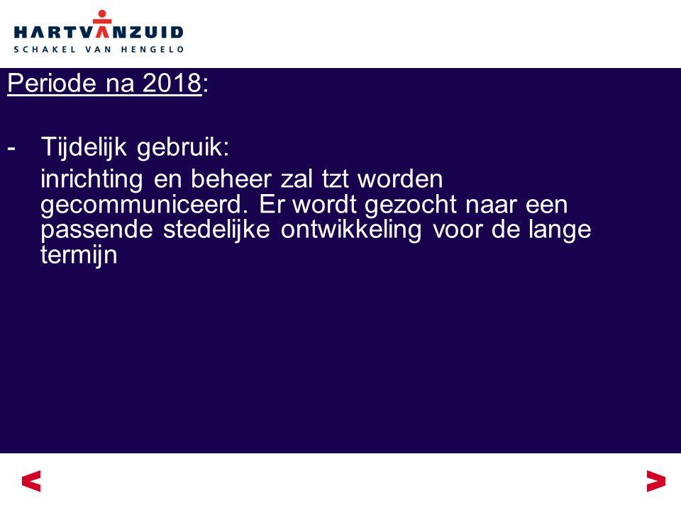 Periode na 2018: -Tijdelijk gebruik: inrichting en beheer zal tzt worden gecommuniceerd.