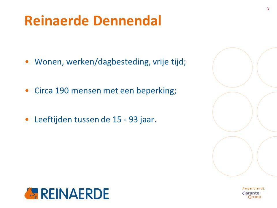 Aangesloten bij: Reinaerde Dennendal 3 Wonen, werken/dagbesteding, vrije tijd; Circa 190 mensen met een beperking; Leeftijden tussen de 15 - 93 jaar.