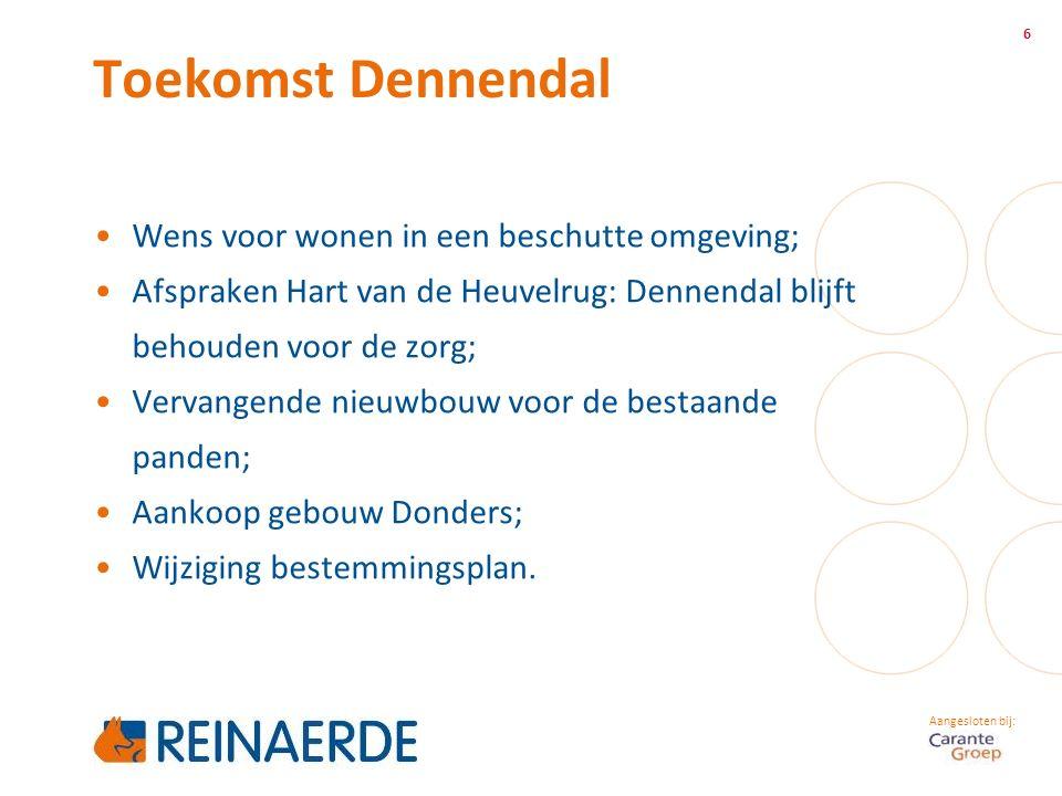 Aangesloten bij: Toekomst Dennendal 6 Wens voor wonen in een beschutte omgeving; Afspraken Hart van de Heuvelrug: Dennendal blijft behouden voor de zo