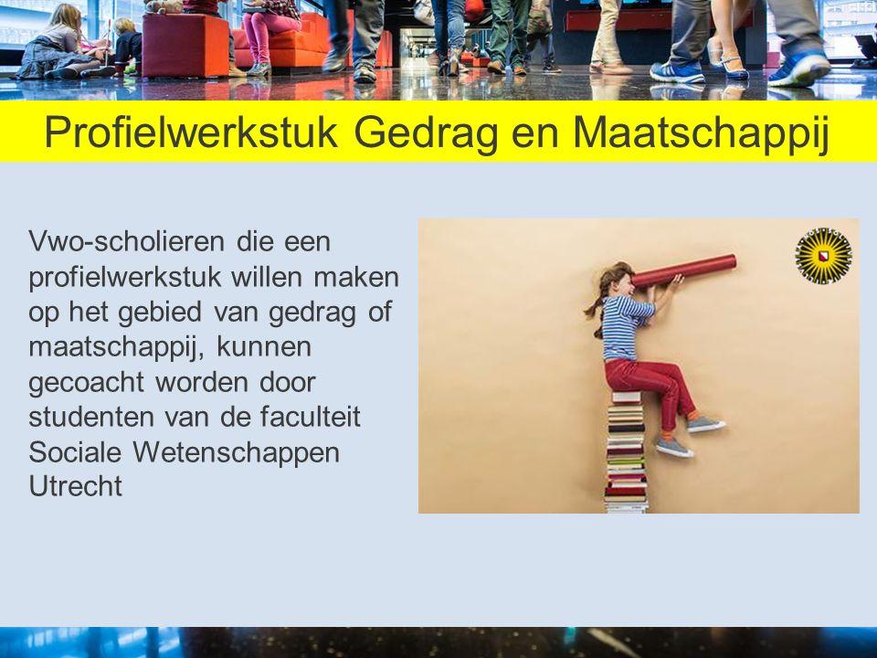 Profielwerkstuk Gedrag en Maatschappij Vwo-scholieren die een profielwerkstuk willen maken op het gebied van gedrag of maatschappij, kunnen gecoacht worden door studenten van de faculteit Sociale Wetenschappen Utrecht