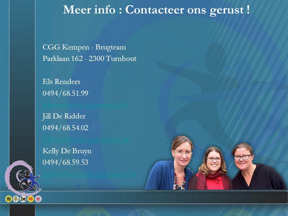 Meer info : Contacteer ons gerust ! CGG Kempen - Brugteam Parklaan 162 - 2300 Turnhout Els Renders 0494/68.51.99 Elsrenders@cggkempen.be Jill De Ridde