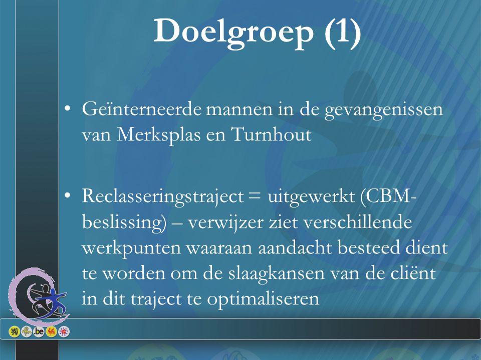 Doelgroep (1) Geïnterneerde mannen in de gevangenissen van Merksplas en Turnhout Reclasseringstraject = uitgewerkt (CBM- beslissing) – verwijzer ziet