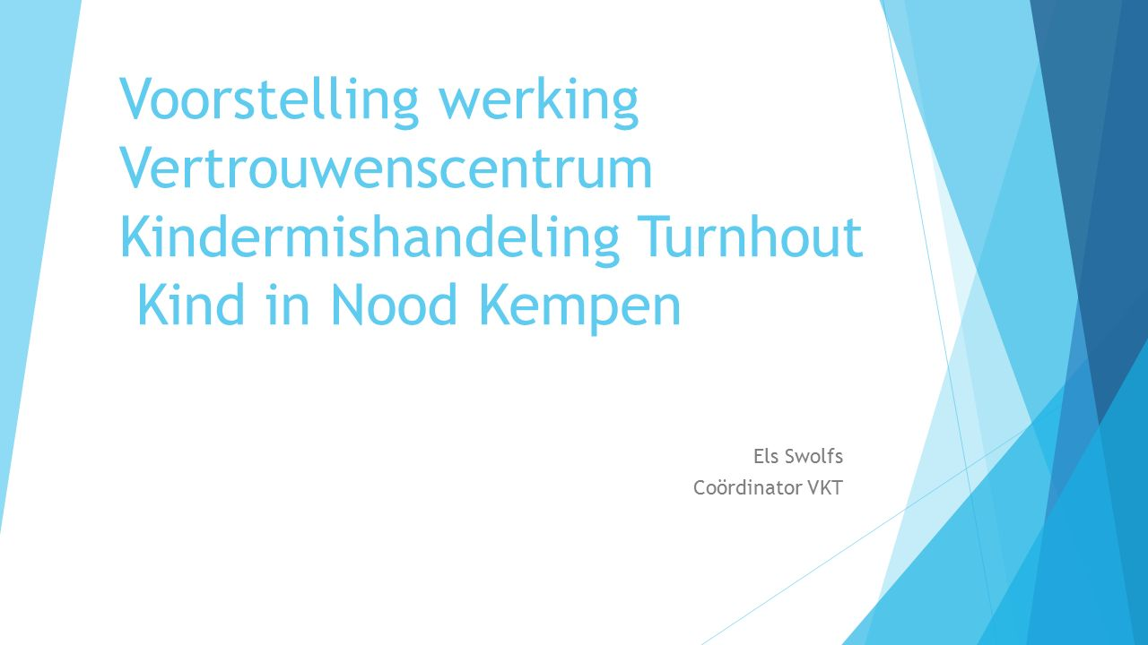 Voorstelling werking Vertrouwenscentrum Kindermishandeling Turnhout Kind in Nood Kempen Els Swolfs Coördinator VKT