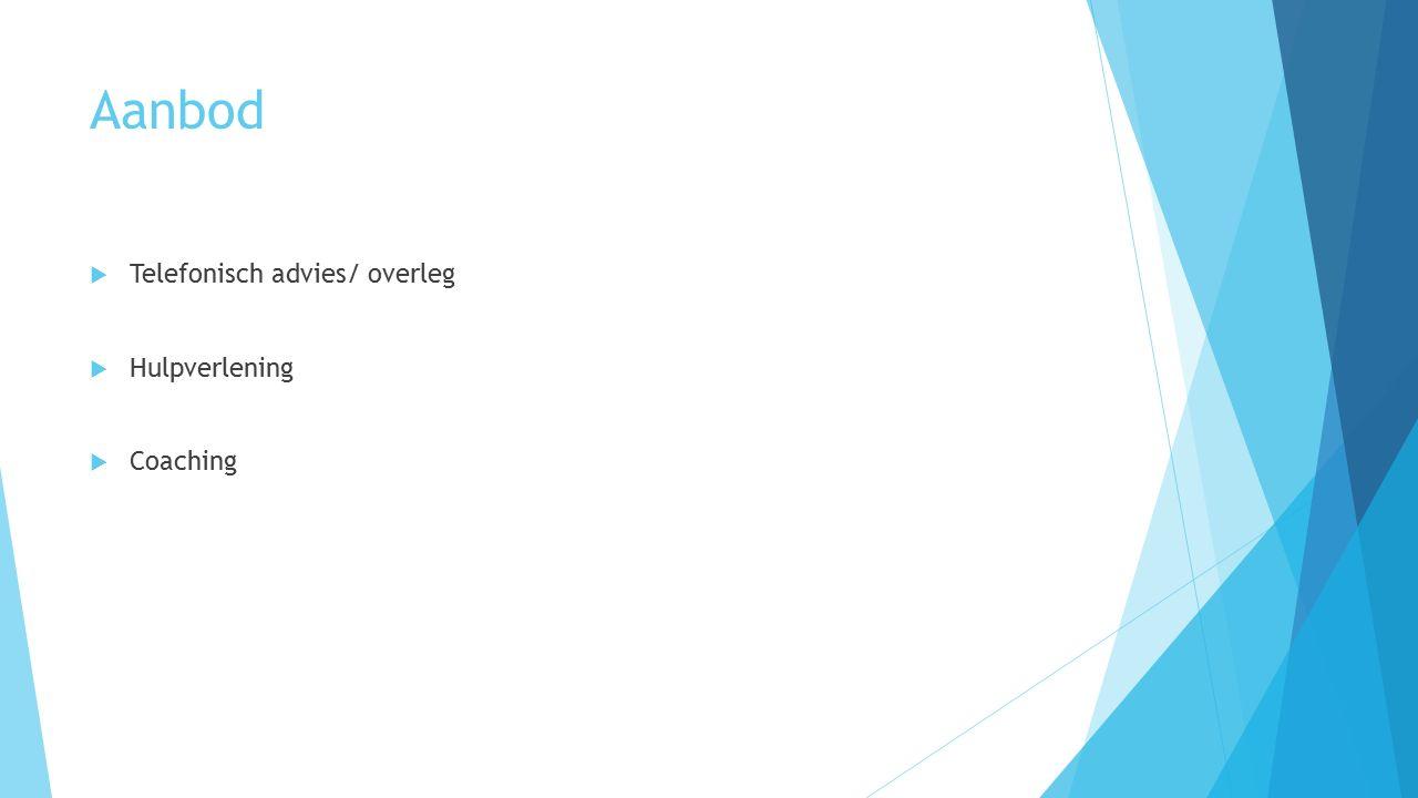 Aanbod  Telefonisch advies/ overleg  Hulpverlening  Coaching