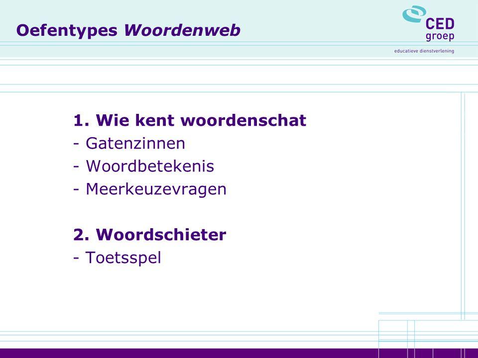 Oefentypes Woordenweb 1. Wie kent woordenschat - Gatenzinnen - Woordbetekenis - Meerkeuzevragen 2.