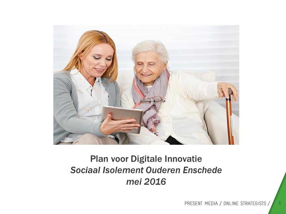 1 Plan voor Digitale Innovatie Sociaal Isolement Ouderen Enschede mei 2016