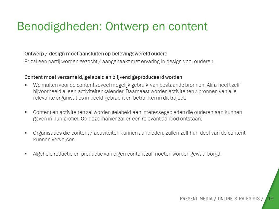 Benodigdheden: Ontwerp en content 18 Ontwerp / design moet aansluiten op belevingswereld oudere Er zal een partij worden gezocht / aangehaakt met ervaring in design voor ouderen.