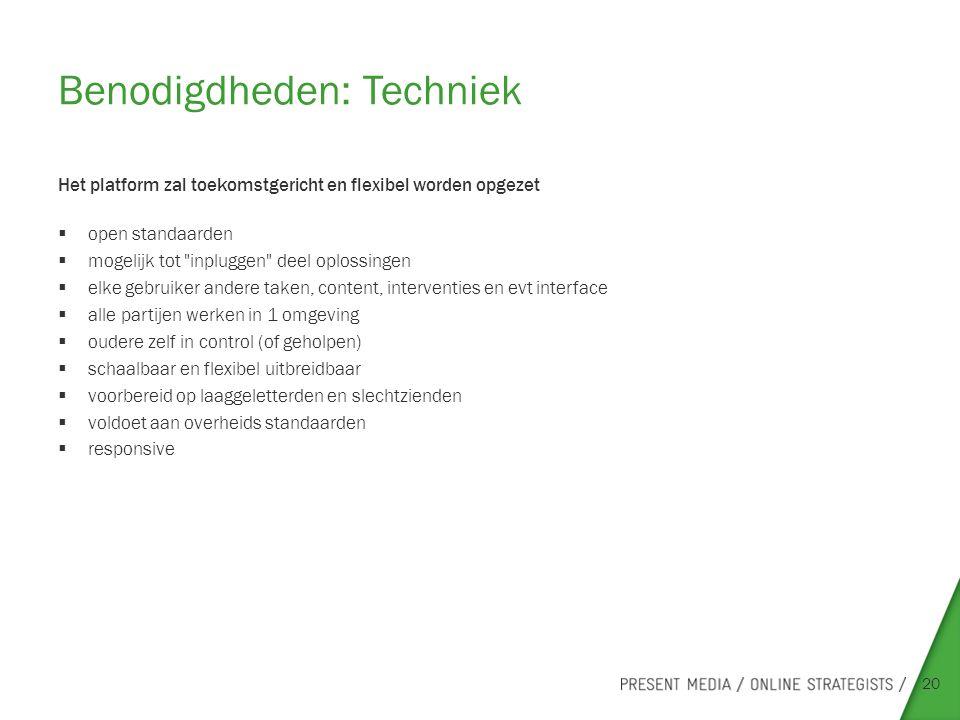 Benodigdheden: Techniek 20 Het platform zal toekomstgericht en flexibel worden opgezet  open standaarden  mogelijk tot