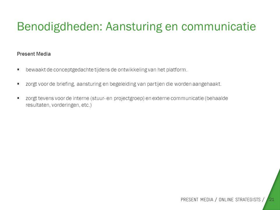 Benodigdheden: Aansturing en communicatie 21 Present Media  bewaakt de conceptgedachte tijdens de ontwikkeling van het platform.  zorgt voor de brie
