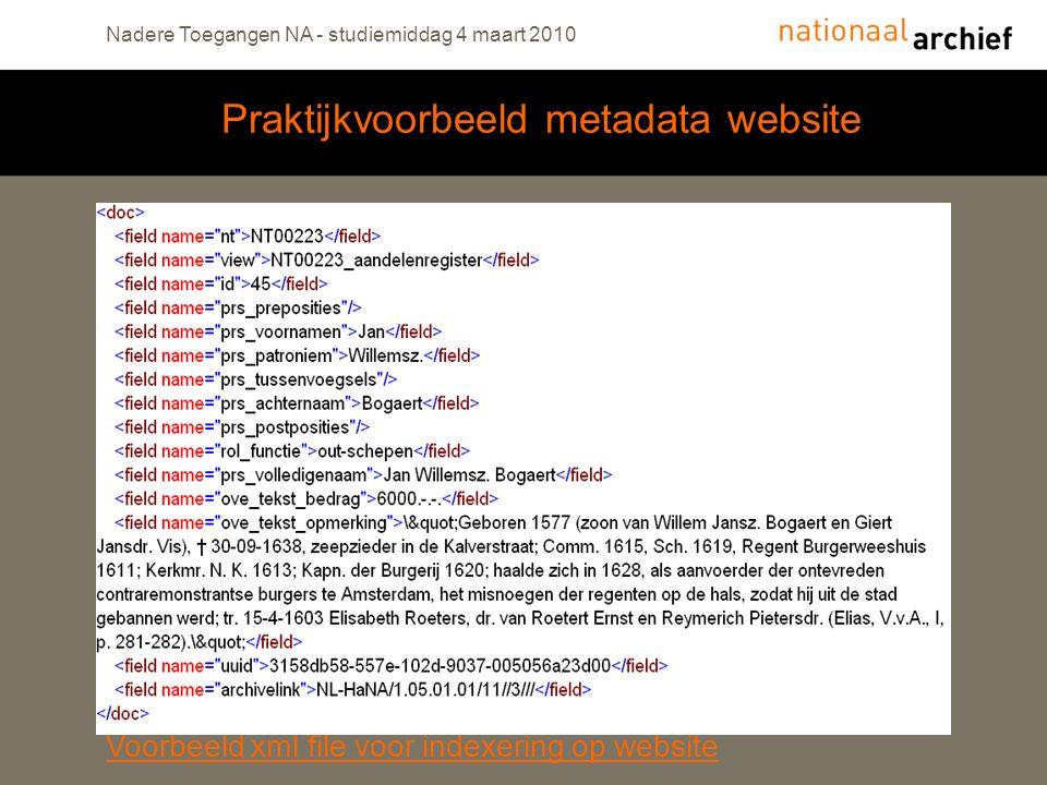 Praktijkvoorbeeld metadata website Nadere Toegangen NA - studiemiddag 4 maart 2010 Voorbeeld xml file voor indexering op website