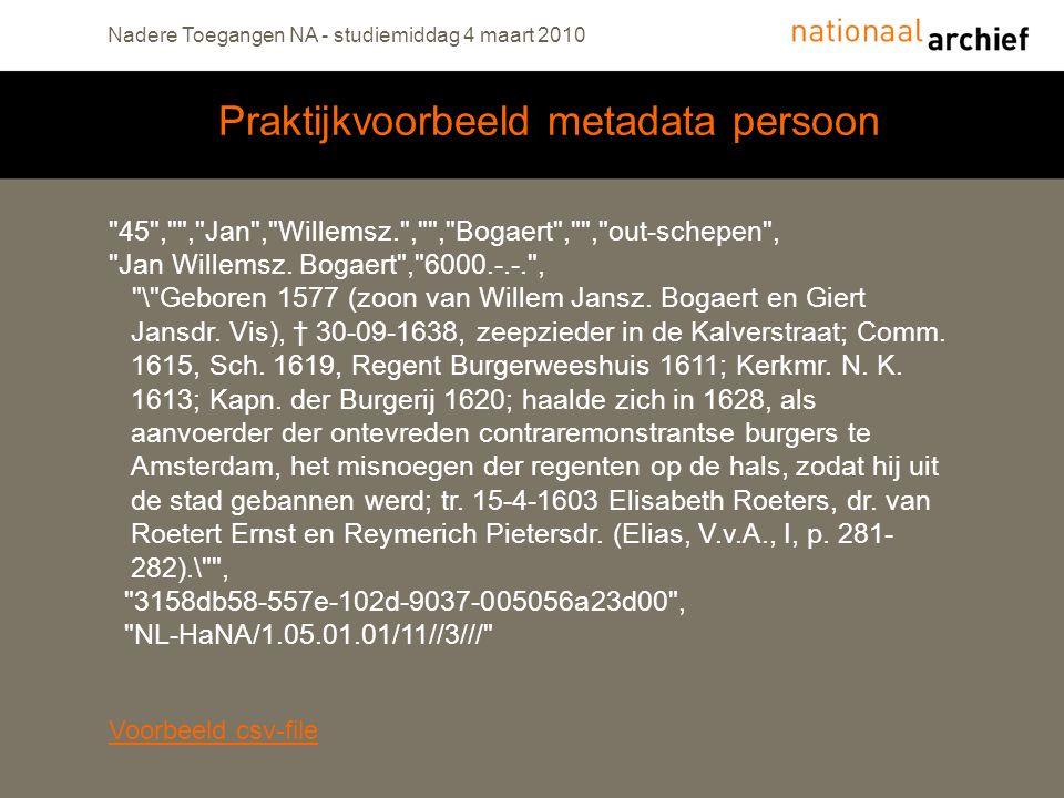 Praktijkvoorbeeld metadata persoon Nadere Toegangen NA - studiemiddag 4 maart 2010 45 , , Jan , Willemsz. , , Bogaert , , out-schepen , Jan Willemsz.