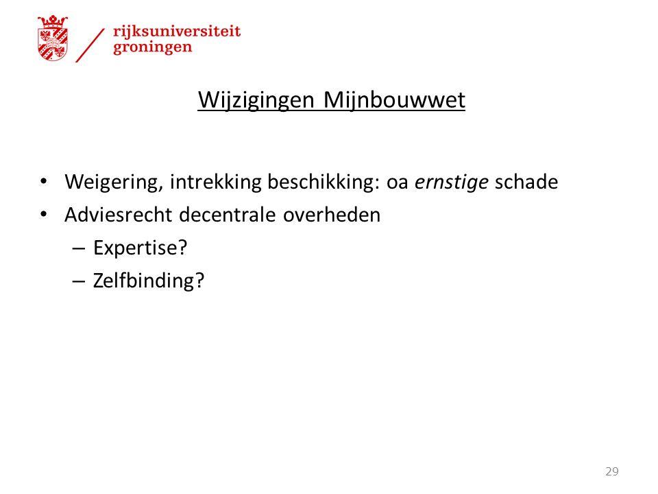 Wijzigingen Mijnbouwwet Weigering, intrekking beschikking: oa ernstige schade Adviesrecht decentrale overheden – Expertise.