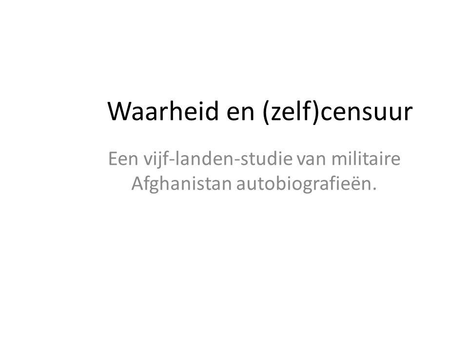 Waarheid en (zelf)censuur Een vijf-landen-studie van militaire Afghanistan autobiografieën.