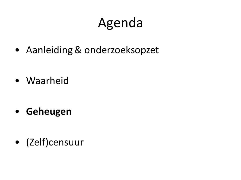 Agenda Aanleiding & onderzoeksopzet Waarheid Geheugen (Zelf)censuur