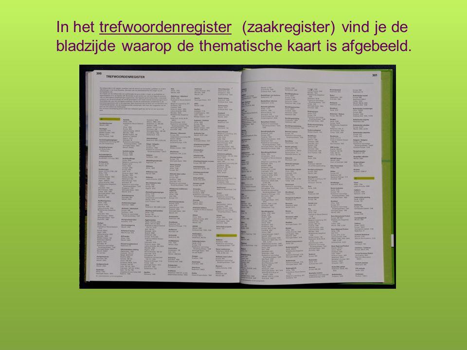 In het trefwoordenregister (zaakregister) vind je de bladzijde waarop de thematische kaart is afgebeeld.