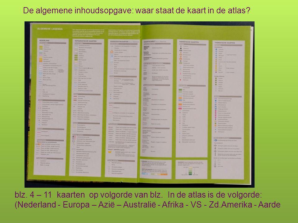 De algemene inhoudsopgave: waar staat de kaart in de atlas? blz. 4 – 11 kaarten op volgorde van blz. In de atlas is de volgorde: (Nederland - Europa –
