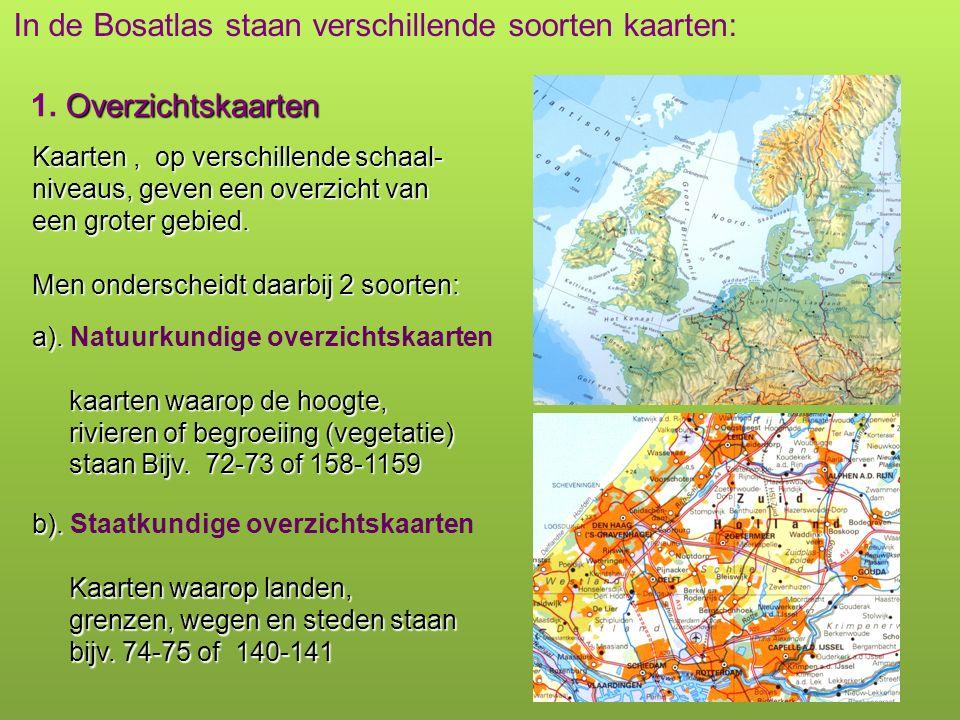 In de Bosatlas staan verschillende soorten kaarten: Overzichtskaarten 1. Overzichtskaarten Kaarten, op verschillende schaal- niveaus, geven een overzi