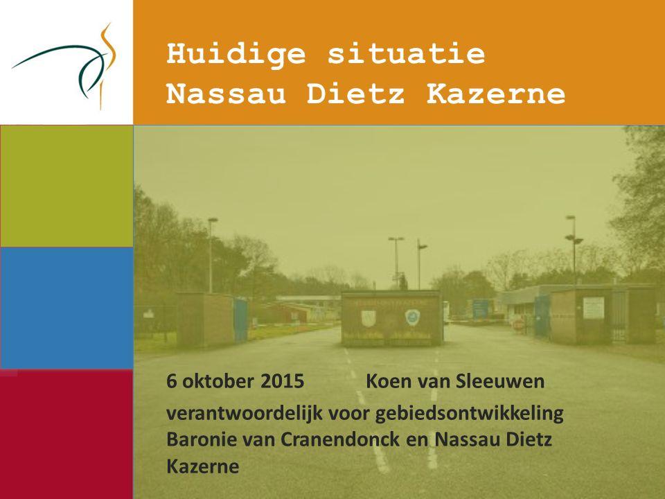 Huidige situatie Nassau Dietz Kazerne 6 oktober 2015Koen van Sleeuwen verantwoordelijk voor gebiedsontwikkeling Baronie van Cranendonck en Nassau Dietz Kazerne
