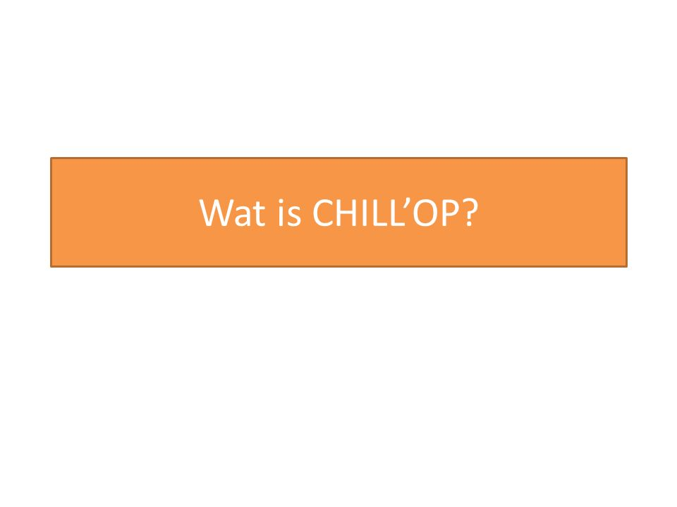 Wat is CHILL'OP