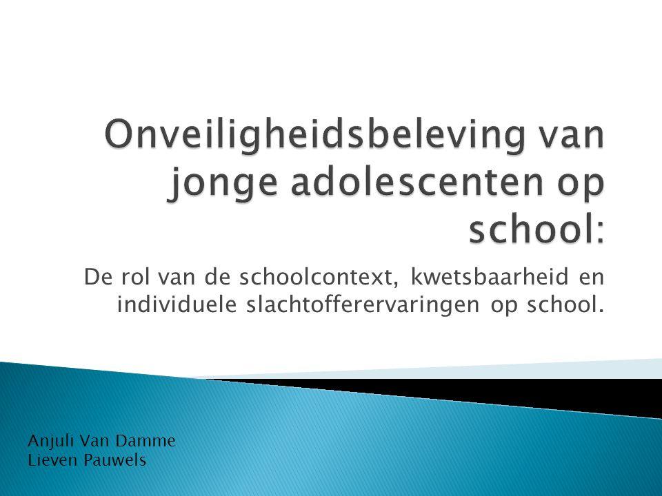 De rol van de schoolcontext, kwetsbaarheid en individuele slachtofferervaringen op school. Anjuli Van Damme Lieven Pauwels