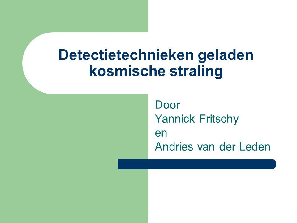 Detectietechnieken geladen kosmische straling Door Yannick Fritschy en Andries van der Leden