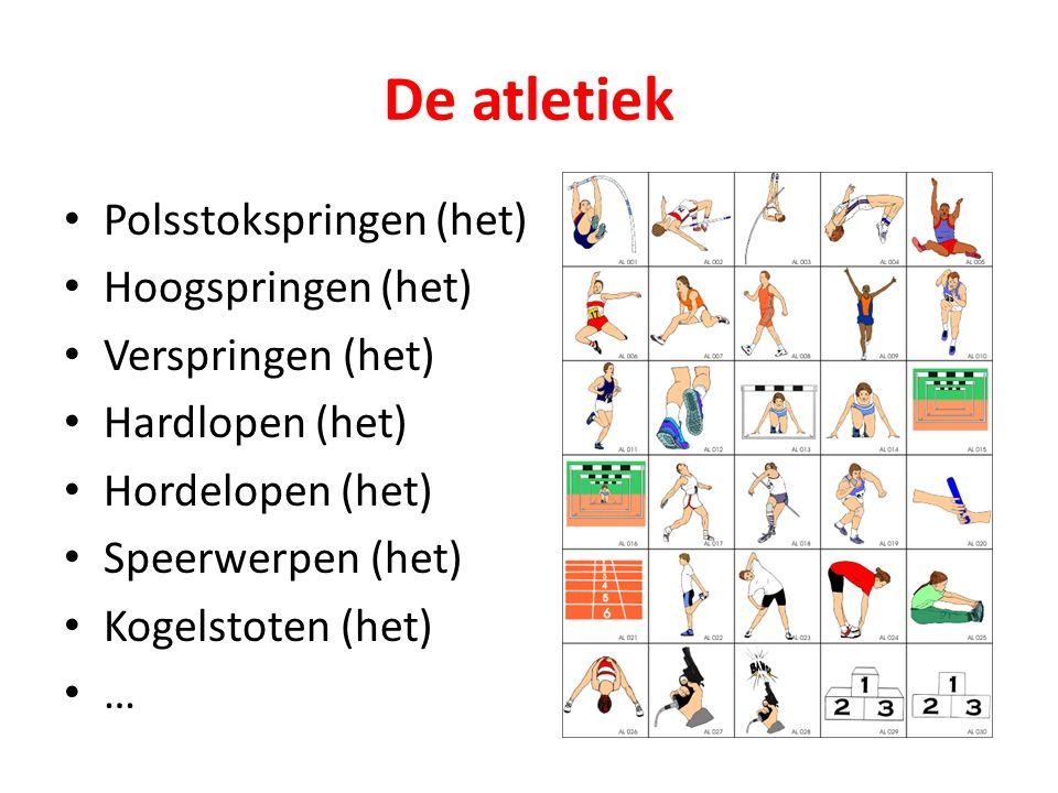 De atletiek Polsstokspringen (het) Hoogspringen (het) Verspringen (het) Hardlopen (het) Hordelopen (het) Speerwerpen (het) Kogelstoten (het) …