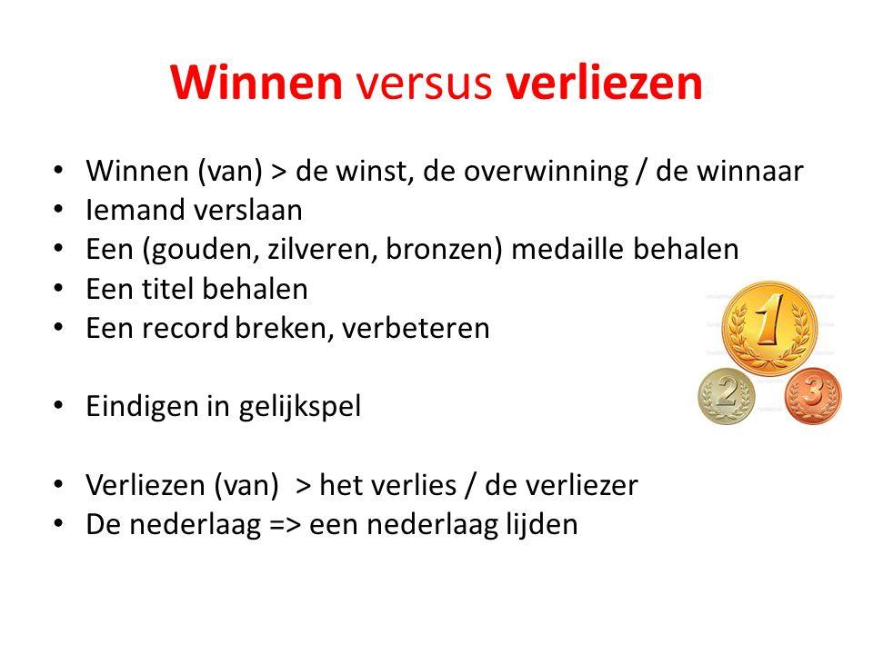 Winnen versus verliezen Winnen (van) > de winst, de overwinning / de winnaar Iemand verslaan Een (gouden, zilveren, bronzen) medaille behalen Een tite