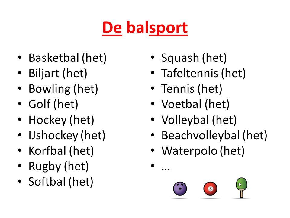 De balsport Basketbal (het) Biljart (het) Bowling (het) Golf (het) Hockey (het) IJshockey (het) Korfbal (het) Rugby (het) Softbal (het) Squash (het) T