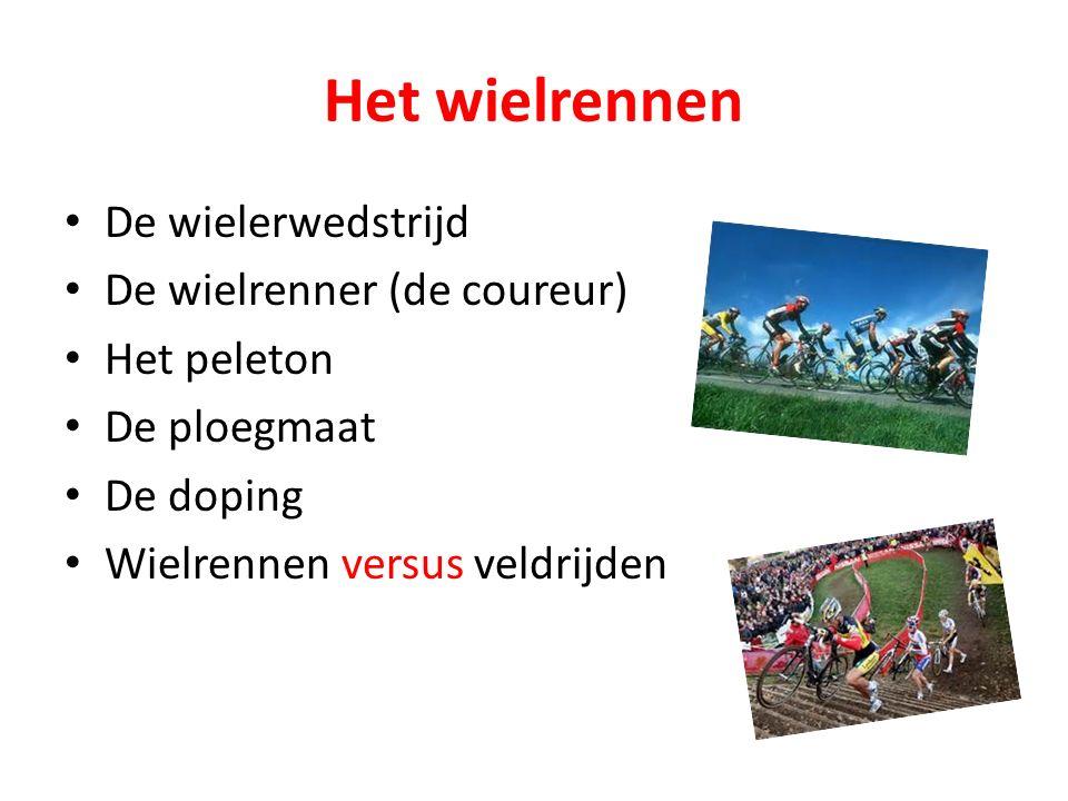 Het wielrennen De wielerwedstrijd De wielrenner (de coureur) Het peleton De ploegmaat De doping Wielrennen versus veldrijden