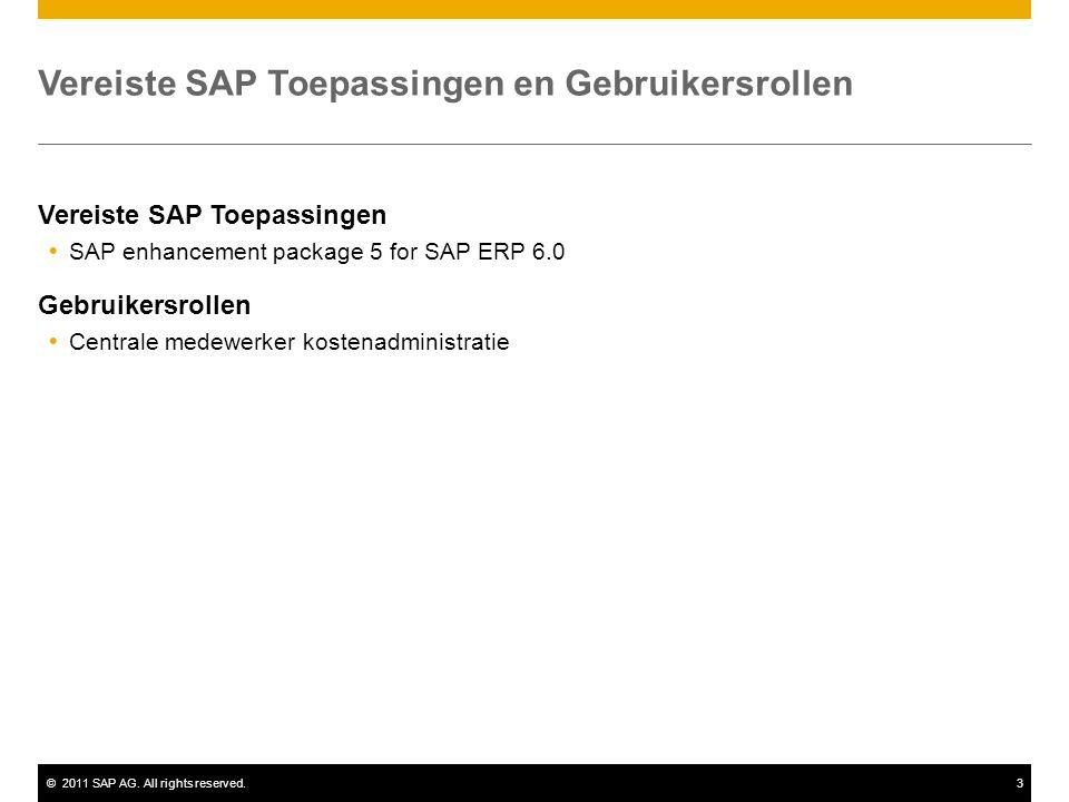 ©2011 SAP AG. All rights reserved.3 Vereiste SAP Toepassingen en Gebruikersrollen Vereiste SAP Toepassingen  SAP enhancement package 5 for SAP ERP 6.