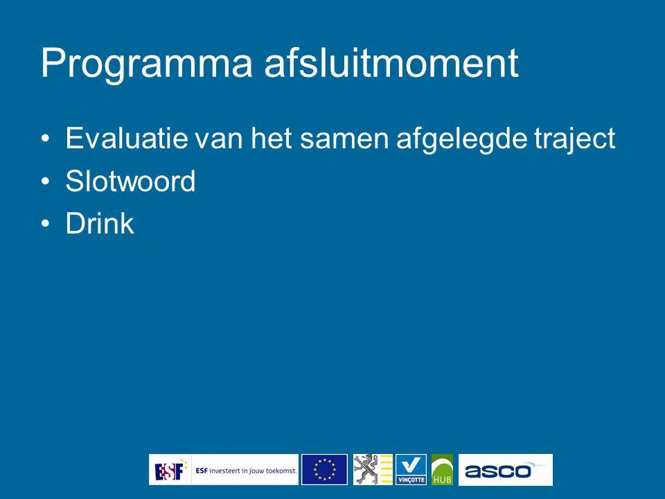 Programma afsluitmoment Evaluatie van het samen afgelegde traject Slotwoord Drink