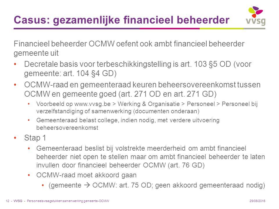 VVSG - Casus: gezamenlijke financieel beheerder Financieel beheerder OCMW oefent ook ambt financieel beheerder gemeente uit Decretale basis voor terbeschikkingstelling is art.