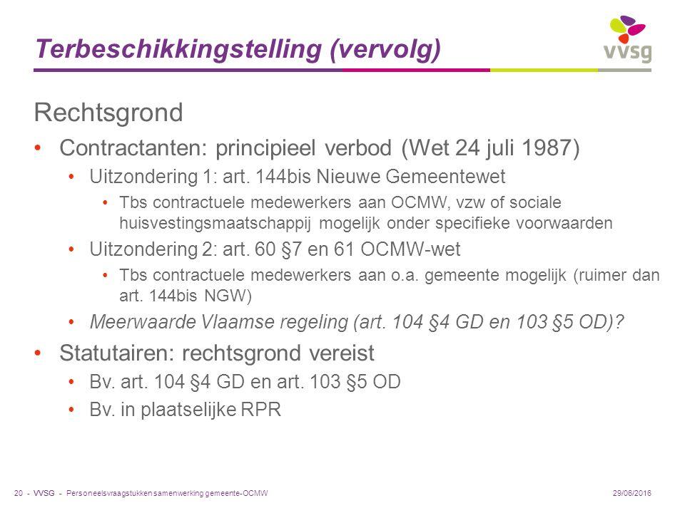 VVSG - Terbeschikkingstelling (vervolg) Rechtsgrond Contractanten: principieel verbod (Wet 24 juli 1987) Uitzondering 1: art.