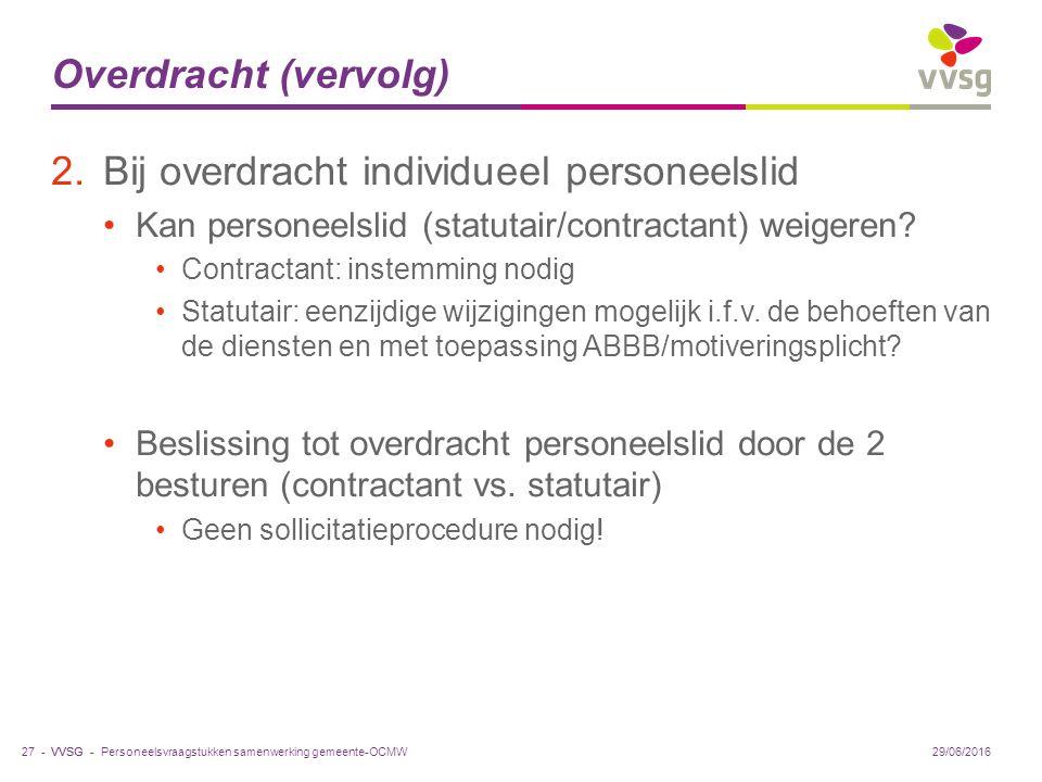 VVSG - Overdracht (vervolg) 2.Bij overdracht individueel personeelslid Kan personeelslid (statutair/contractant) weigeren.