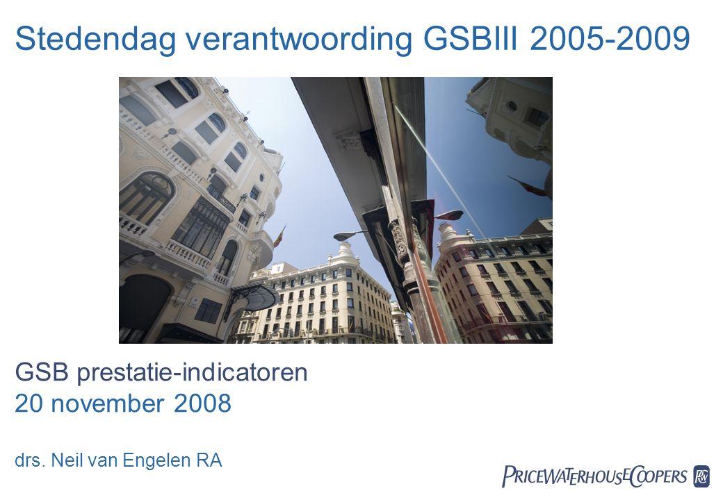 20 november 2008  Stedendag verantwoording GSBIII 2005-2009 GSB prestatie-indicatoren 20 november 2008 drs.